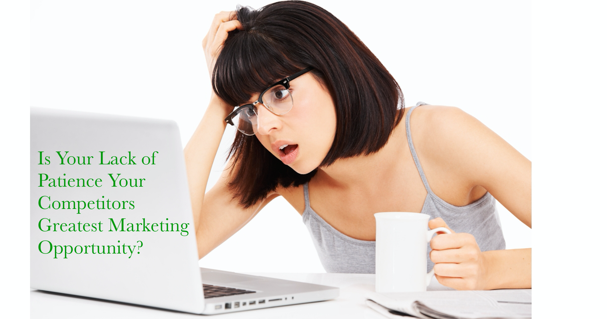 Is Your Lack of Patience Your Competitors Greatest Marketing Opportunity