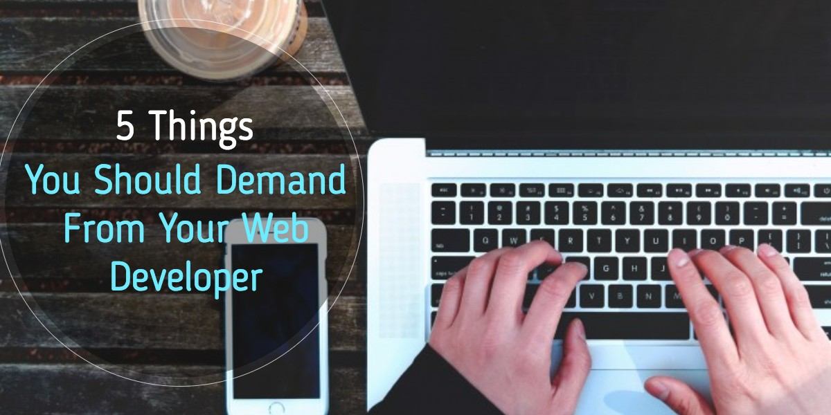 5 Things You Should Demand From Your Web Developer