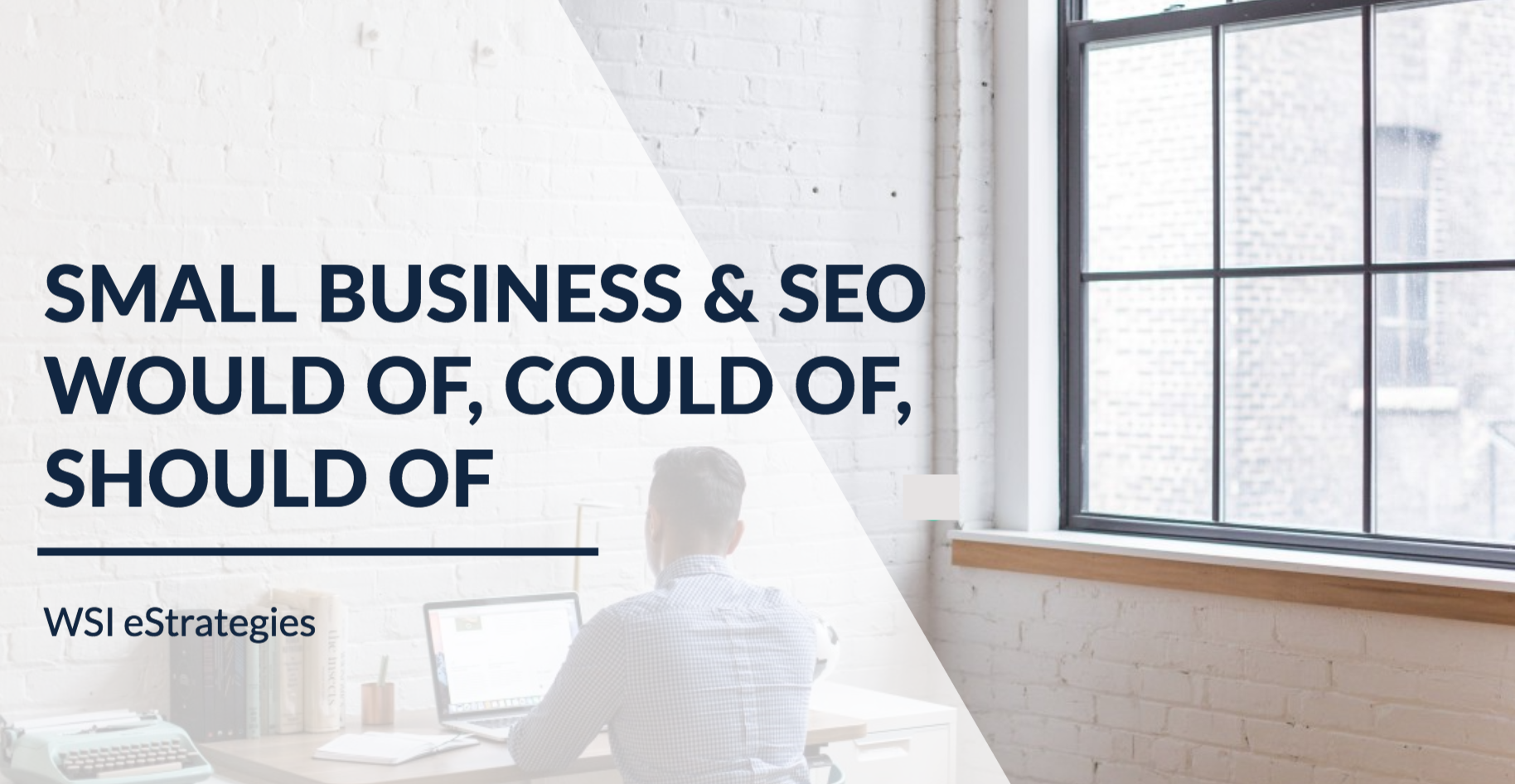 SMALL BUSINESS & SEO: WOULD OF, COULD OF, SHOULD OF