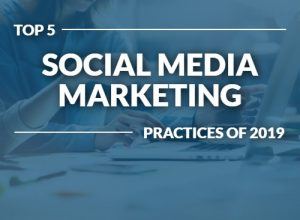 Top 5 social media marketing practices of 2019 - Featured Image