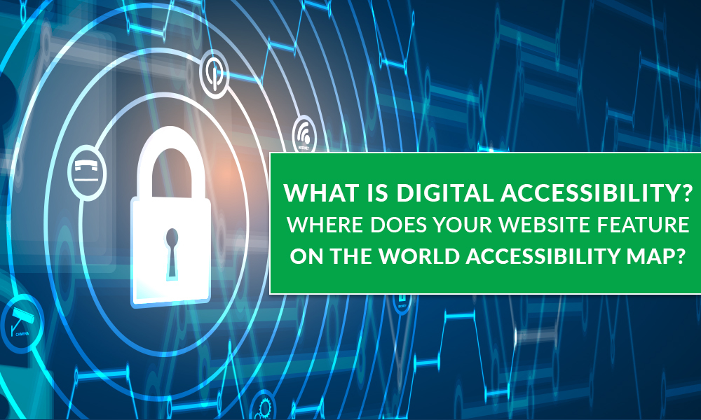What is Digital Accessibility? Where Does Your Website Feature on the World Accessibility Map?