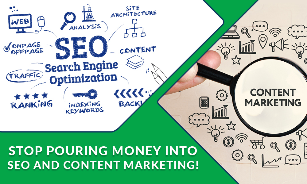 Stop Pouring Money into SEO and Content Marketing!